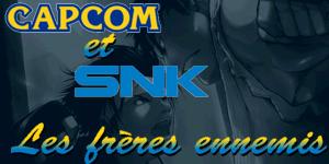 [Dossier Partenaire] Capcom et SNK... les freres ennemies ! Titre